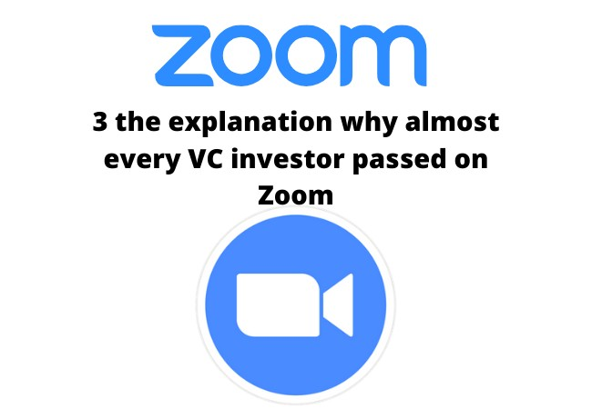 3 the explanation why almost every VC investor passed on Zoom