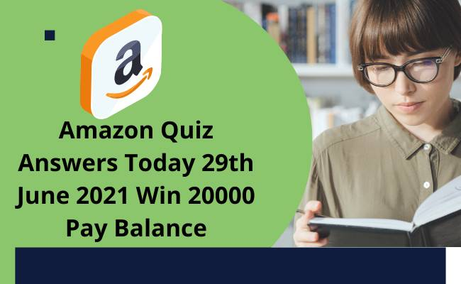 Amazon Quiz Answers Today 29th June 2021 Win 20000 Pay Balance