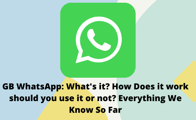 GB WhatsApp: What's it? How Does it work should you use it or not? Everything We Know So Far