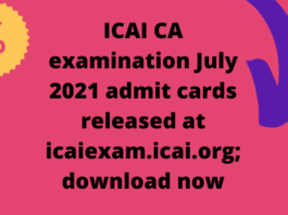 ICAI CA examination July 2021 admit cards released at icaiexam.icai.org; download now