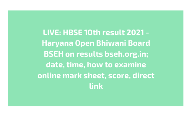 LIVE: HBSE 10th result 2021 - Haryana Open Bhiwani Board BSEH on results bseh.org.in; date, time, how to examine online mark sheet, score, direct link