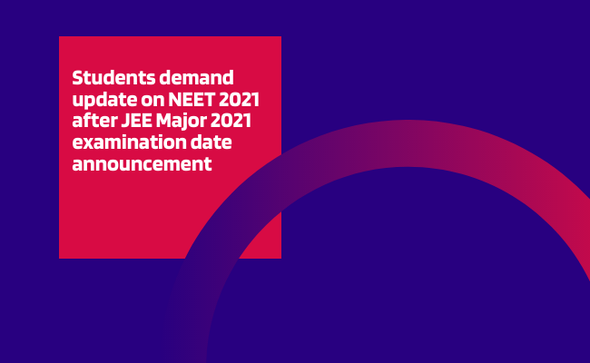 Students demand update on NEET 2021 after JEE Major 2021 examination date announcement