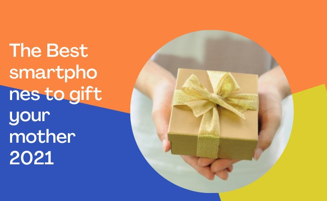 The Best smartphones to gift your mother 2021
